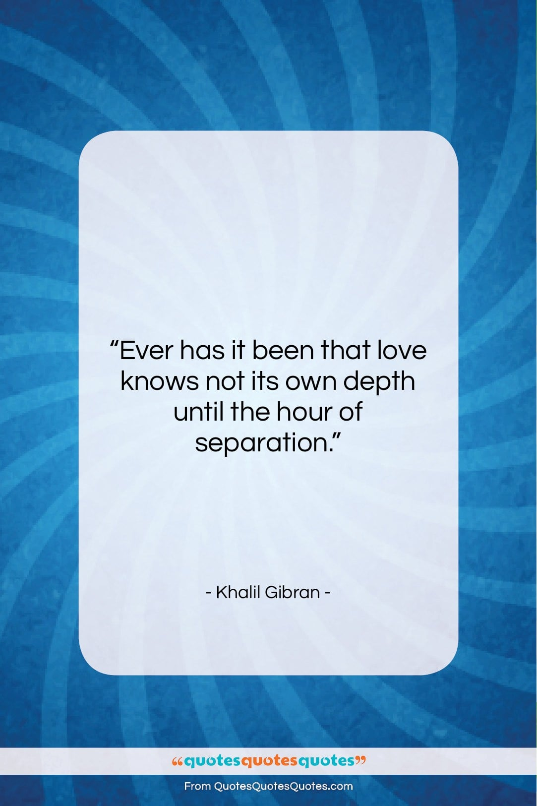 """Khalil Gibran quote: """"Ever has it been that love knows…""""- at QuotesQuotesQuotes.com"""