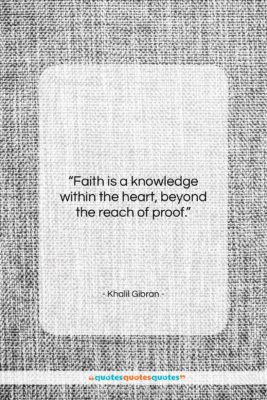 """Khalil Gibran quote: """"Faith is a knowledge within the heart,…""""- at QuotesQuotesQuotes.com"""