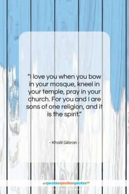 """Khalil Gibran quote: """"I love you when you bow in…""""- at QuotesQuotesQuotes.com"""