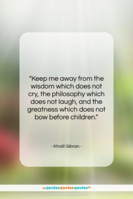 """Khalil Gibran quote: """"Keep me away from the wisdom which…""""- at QuotesQuotesQuotes.com"""