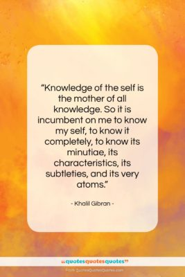 """Khalil Gibran quote: """"Knowledge of the self is the mother…""""- at QuotesQuotesQuotes.com"""