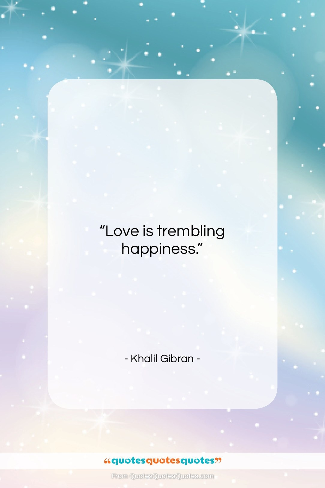 """Khalil Gibran quote: """"Love is trembling happiness…""""- at QuotesQuotesQuotes.com"""