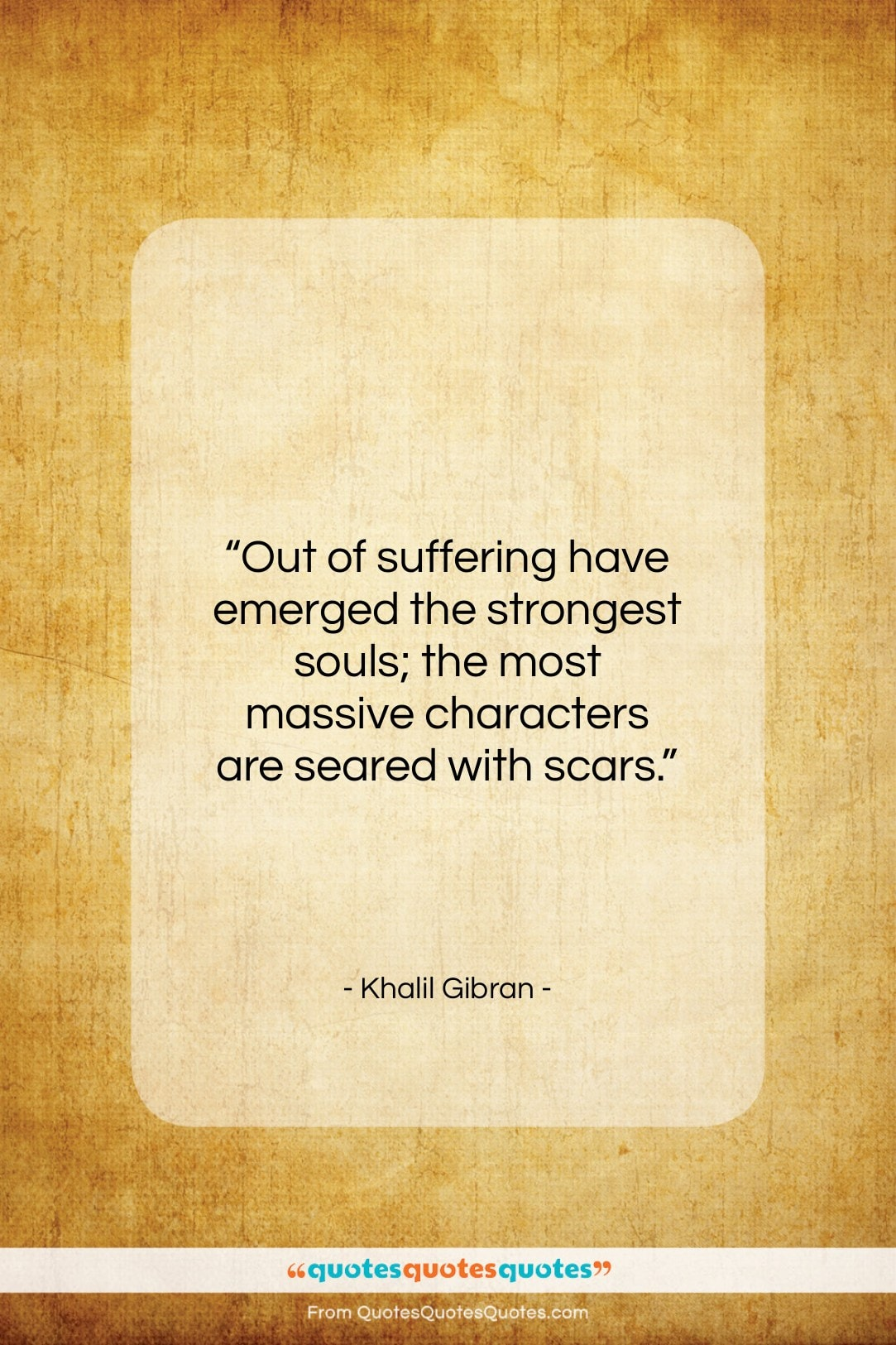 """Khalil Gibran quote: """"Out of suffering have emerged the strongest…""""- at QuotesQuotesQuotes.com"""