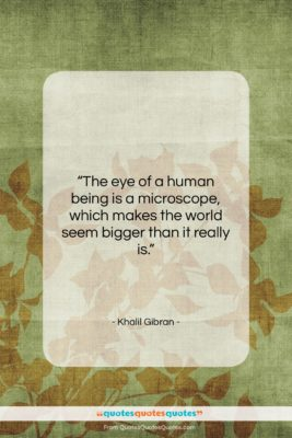 """Khalil Gibran quote: """"The eye of a human being is…""""- at QuotesQuotesQuotes.com"""