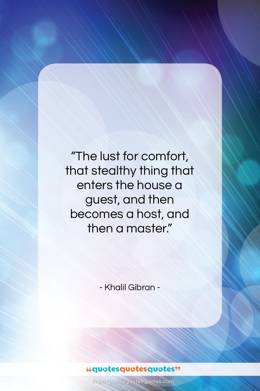 """Khalil Gibran quote: """"The lust for comfort, that stealthy thing…""""- at QuotesQuotesQuotes.com"""