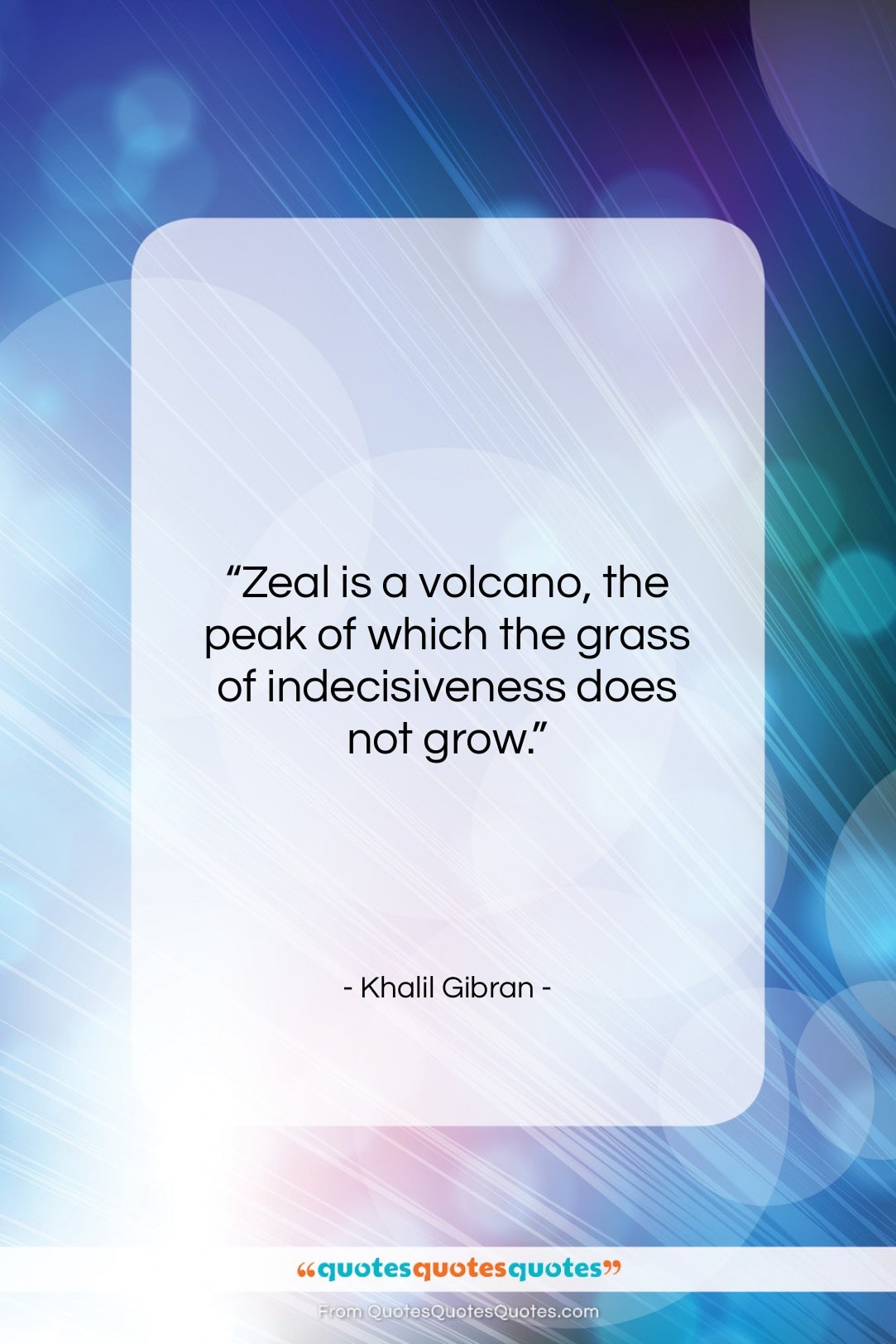 """Khalil Gibran quote: """"Zeal is a volcano, the peak of…""""- at QuotesQuotesQuotes.com"""