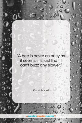 """Kin Hubbard quote: """"A bee is never as busy as…""""- at QuotesQuotesQuotes.com"""