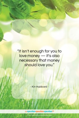 "Kin Hubbard quote: ""It isn't enough for you to love…""- at QuotesQuotesQuotes.com"