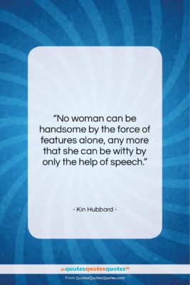 """Kin Hubbard quote: """"No woman can be handsome by the…""""- at QuotesQuotesQuotes.com"""