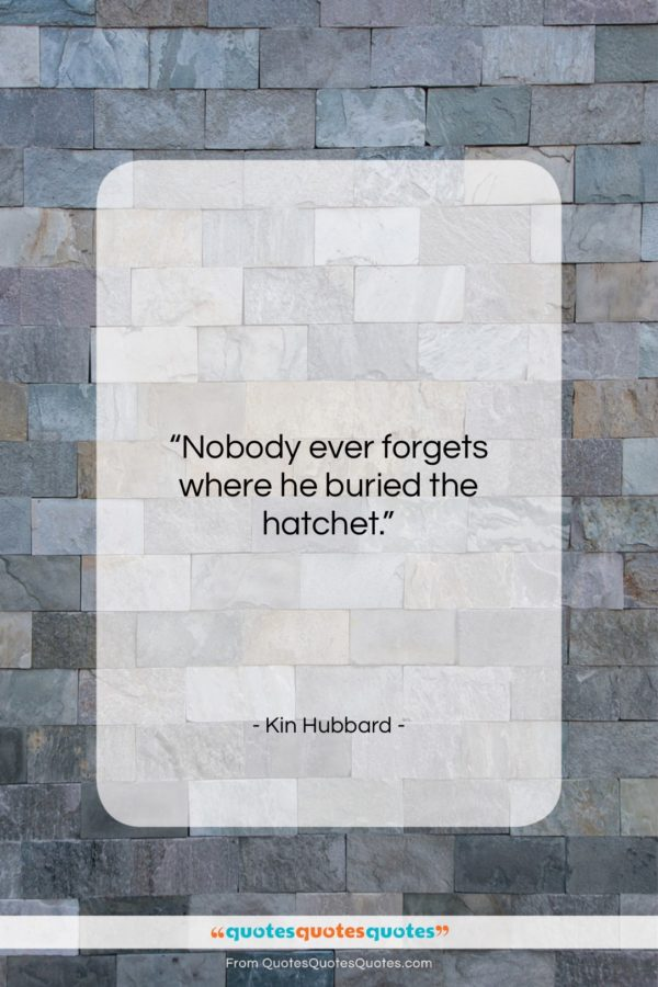"""Kin Hubbard quote: """"Nobody ever forgets where he buried the…""""- at QuotesQuotesQuotes.com"""