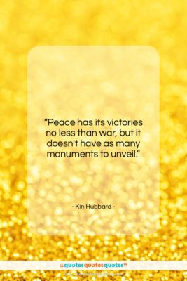 """Kin Hubbard quote: """"Peace has its victories no less than…""""- at QuotesQuotesQuotes.com"""