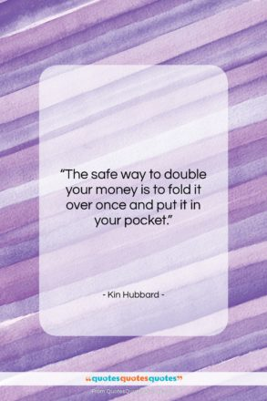 "Kin Hubbard quote: ""The safe way to double your money…""- at QuotesQuotesQuotes.com"