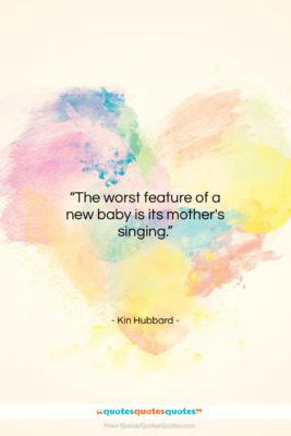 """Kin Hubbard quote: """"The worst feature of a new baby…""""- at QuotesQuotesQuotes.com"""