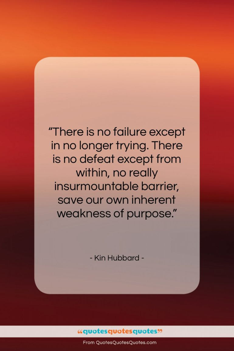 """Kin Hubbard quote: """"There is no failure except…""""- at QuotesQuotesQuotes.com"""