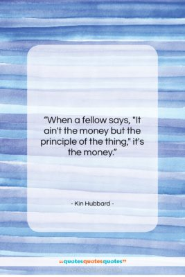 """Kin Hubbard quote: """"When a fellow says, """"It ain't the…""""- at QuotesQuotesQuotes.com"""