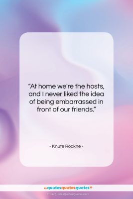 """Knute Rockne quote: """"At home we're the hosts, and I…""""- at QuotesQuotesQuotes.com"""