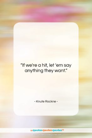 """Knute Rockne quote: """"If we're a hit, let 'em say…""""- at QuotesQuotesQuotes.com"""