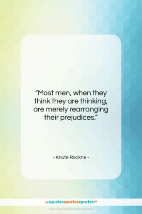 """Knute Rockne quote: """"Most men, when they think they are…""""- at QuotesQuotesQuotes.com"""