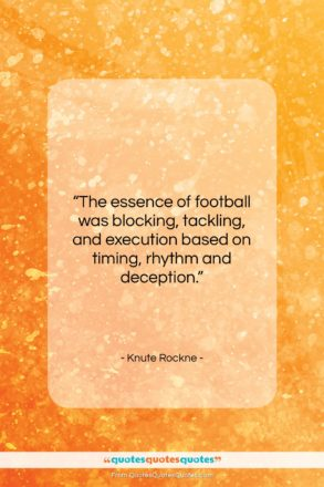 """Knute Rockne quote: """"The essence of football was blocking, tackling,…""""- at QuotesQuotesQuotes.com"""