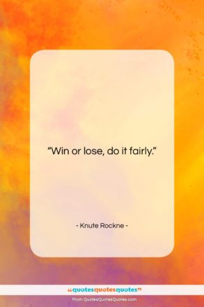 """Knute Rockne quote: """"Win or lose, do it fairly….""""- at QuotesQuotesQuotes.com"""