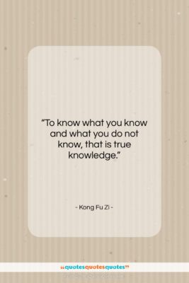 """Kong Fu Zi quote: """"To know what you know and what…""""- at QuotesQuotesQuotes.com"""