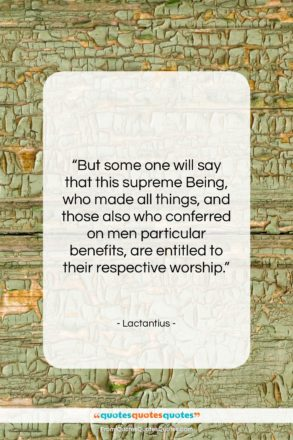 """Lactantius quote: """"But some one will say that this…""""- at QuotesQuotesQuotes.com"""