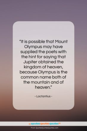 """Lactantius quote: """"It is possible that Mount Olympus may…""""- at QuotesQuotesQuotes.com"""
