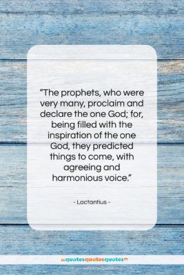 "Lactantius quote: ""The prophets, who were very many, proclaim…""- at QuotesQuotesQuotes.com"