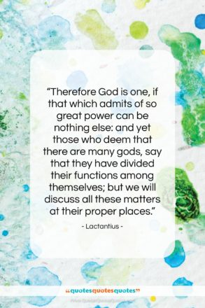 """Lactantius quote: """"Therefore God is one, if that which…""""- at QuotesQuotesQuotes.com"""