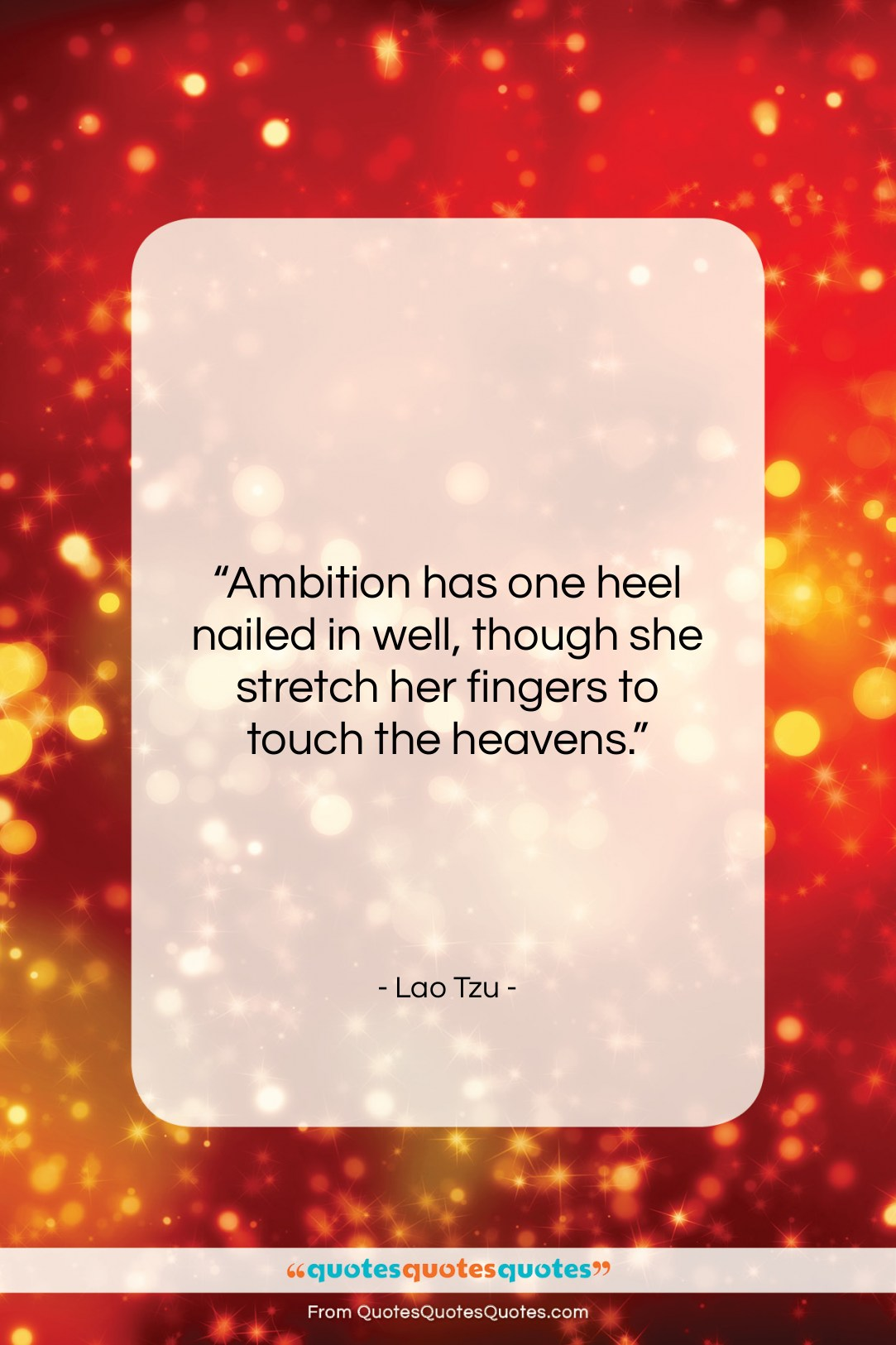 """Lao Tzu quote: """"Ambition has one heel nailed in well,…""""- at QuotesQuotesQuotes.com"""