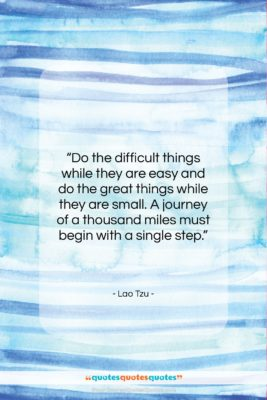 """Lao Tzu quote: """"Do the difficult things while they are…""""- at QuotesQuotesQuotes.com"""