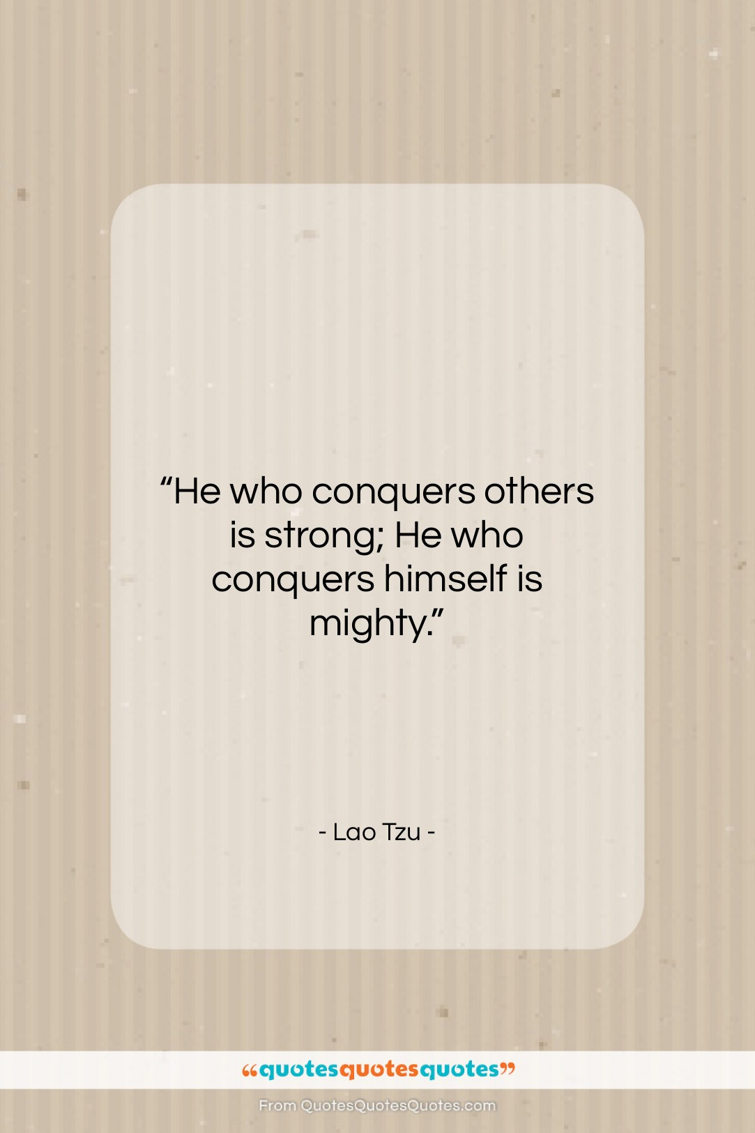 """Lao Tzu quote: """"He who conquers others is strong; He…""""- at QuotesQuotesQuotes.com"""