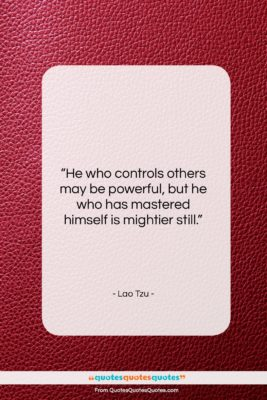 """Lao Tzu quote: """"He who controls others may be powerful,…""""- at QuotesQuotesQuotes.com"""