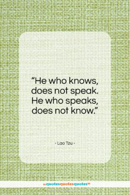 """Lao Tzu quote: """"He who knows, does not speak…""""- at QuotesQuotesQuotes.com"""
