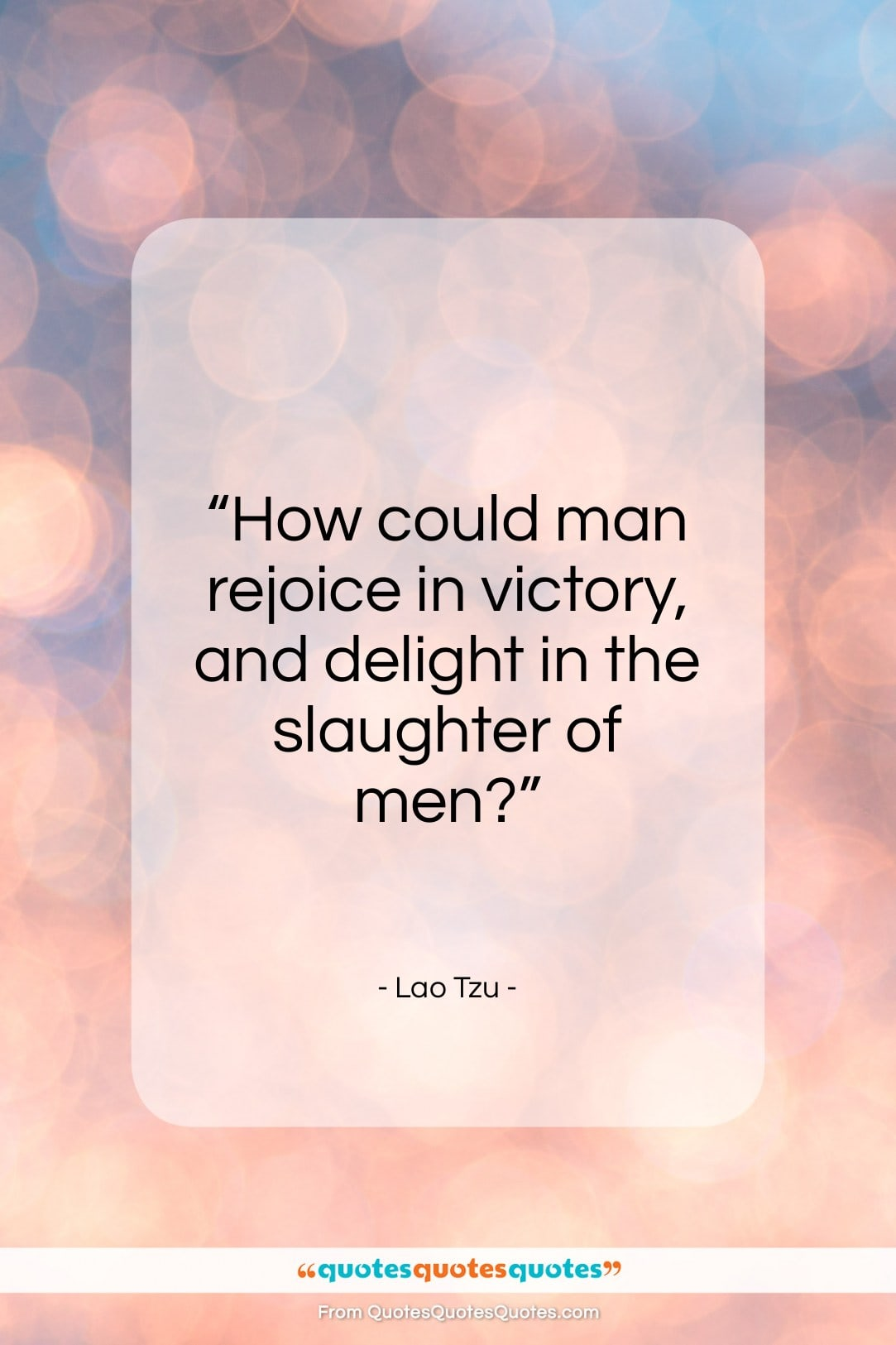 """Lao Tzu quote: """"How could man rejoice in victory…""""- at QuotesQuotesQuotes.com"""