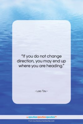 """Lao Tzu quote: """"If you do not change direction, you…""""- at QuotesQuotesQuotes.com"""