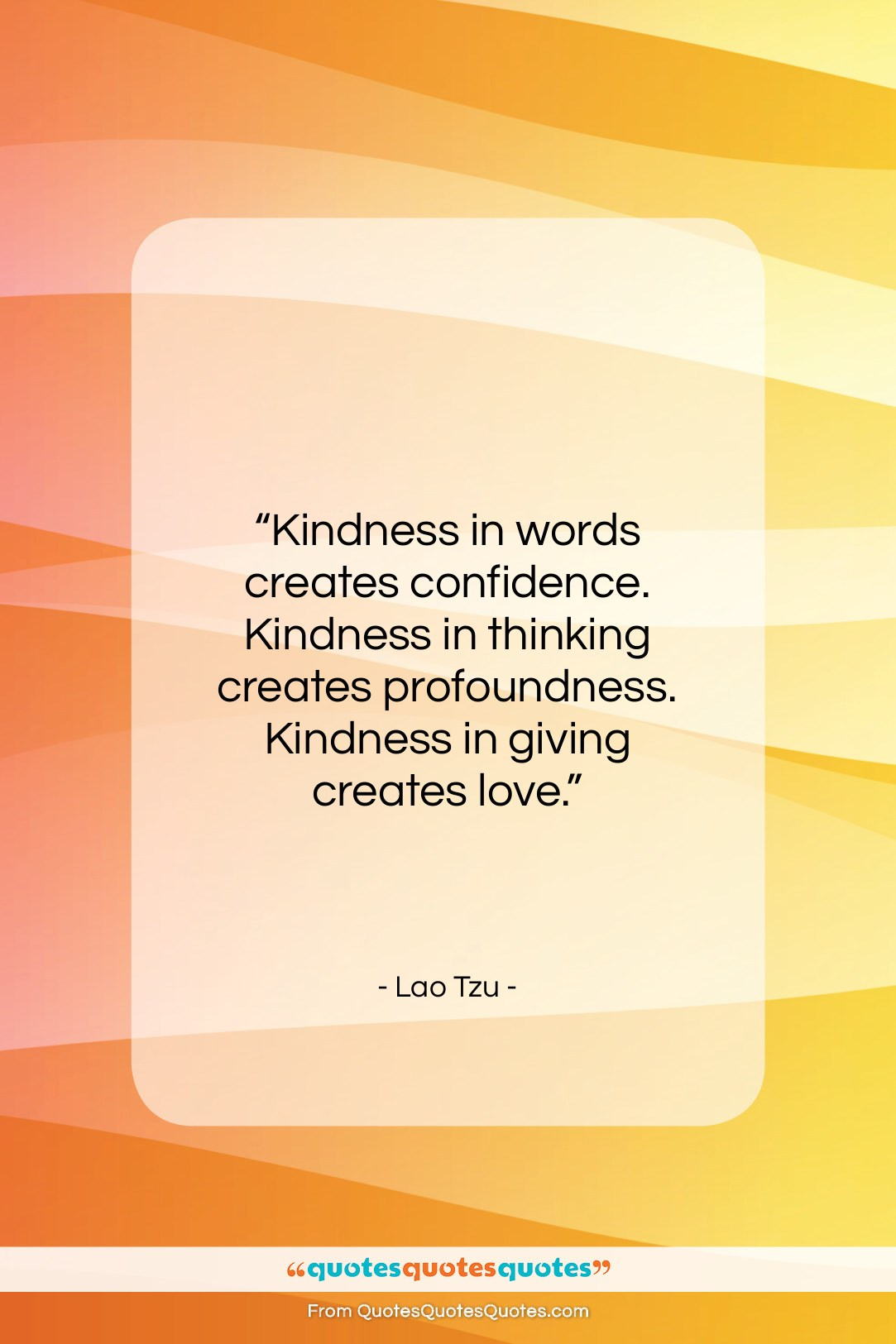 "Lao Tzu quote: ""Kindness in words creates confidence. Kindness in…""- at QuotesQuotesQuotes.com"