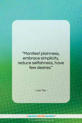 """Lao Tzu quote: """"Manifest plainness, embrace simplicity, reduce selfishness, have…""""- at QuotesQuotesQuotes.com"""