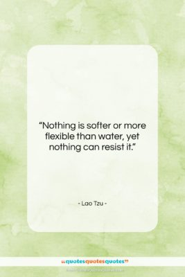 """Lao Tzu quote: """"Nothing is softer or more flexible than…""""- at QuotesQuotesQuotes.com"""
