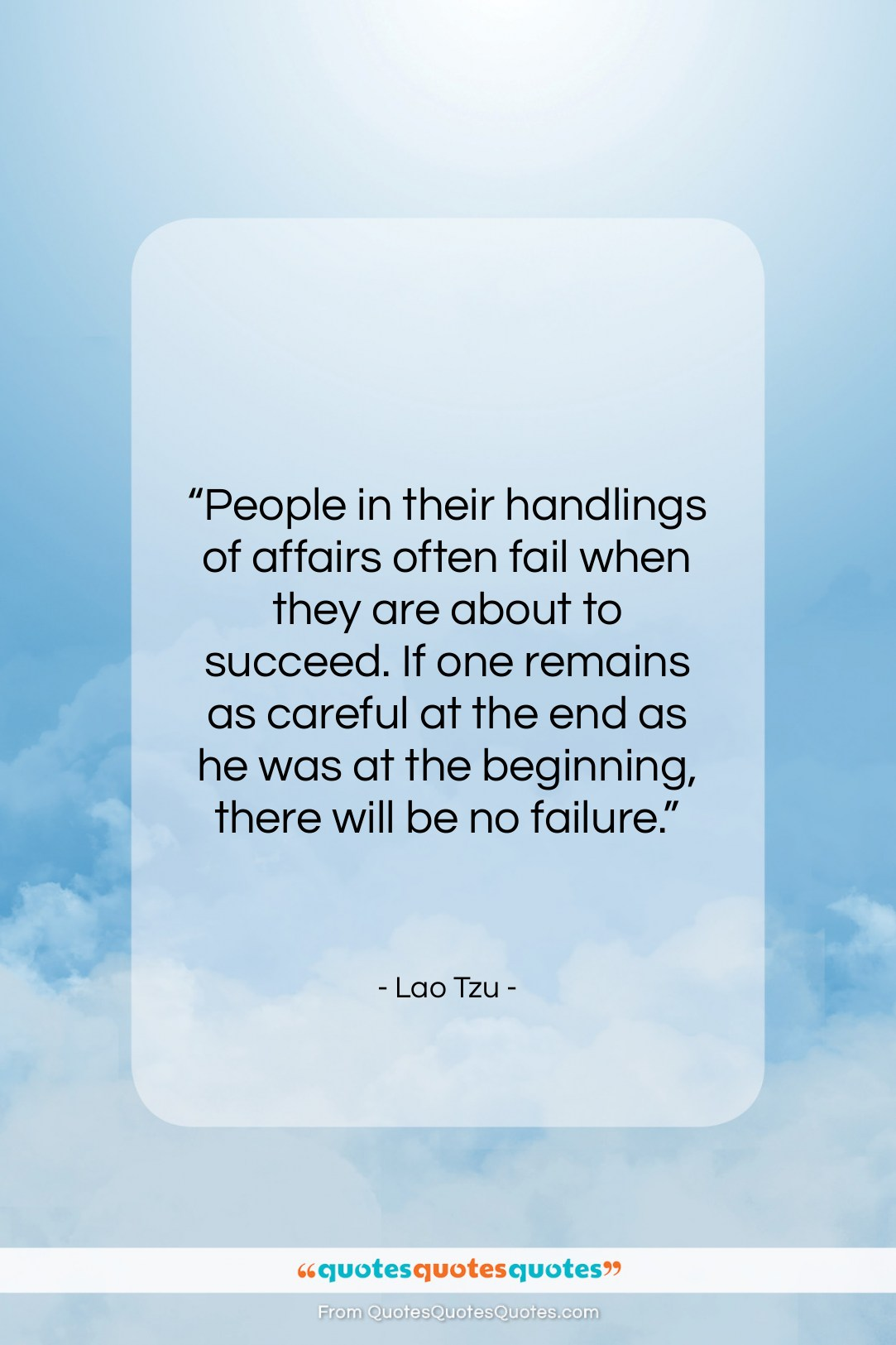 """Lao Tzu quote: """"People in their handlings of affairs often…""""- at QuotesQuotesQuotes.com"""