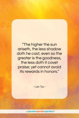 "Lao Tzu quote: ""The higher the sun ariseth, the less…""- at QuotesQuotesQuotes.com"