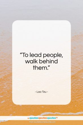 "Lao Tzu quote: ""To lead people, walk behind them.""- at QuotesQuotesQuotes.com"
