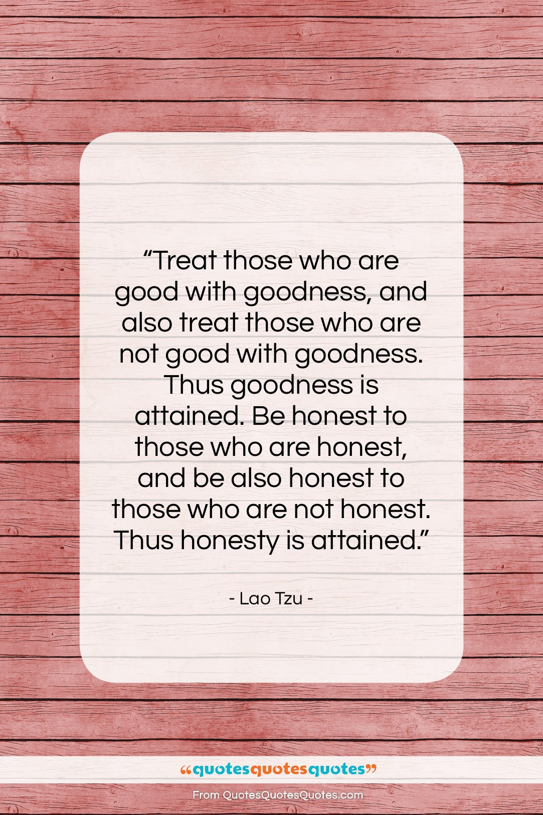 "Lao Tzu quote: ""Treat those who are good with goodness,…""- at QuotesQuotesQuotes.com"