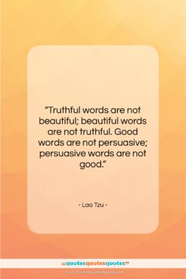 "Lao Tzu quote: ""Truthful words are not beautiful; beautiful words…""- at QuotesQuotesQuotes.com"