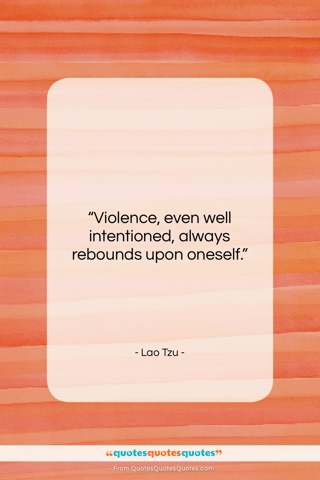 """Lao Tzu quote: """"Violence, even well intentioned, always rebounds upon…""""- at QuotesQuotesQuotes.com"""