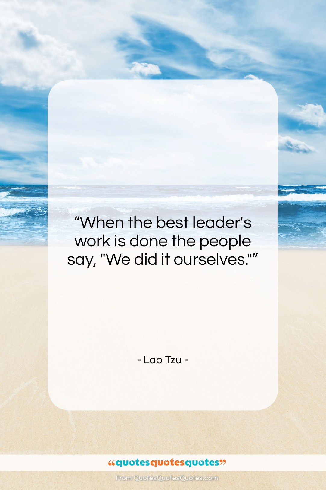 """Lao Tzu quote: """"When the best leader's work is done…""""- at QuotesQuotesQuotes.com"""