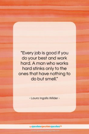 "Laura Ingalls Wilder quote: ""Every job is good if you do…""- at QuotesQuotesQuotes.com"