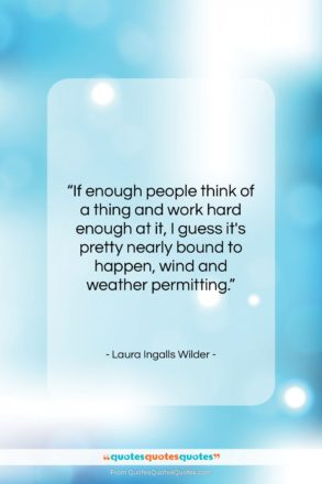 """Laura Ingalls Wilder quote: """"If enough people think of a thing…""""- at QuotesQuotesQuotes.com"""
