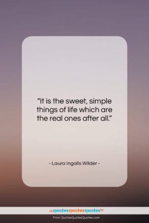 """Laura Ingalls Wilder quote: """"It is the sweet, simple things of…""""- at QuotesQuotesQuotes.com"""