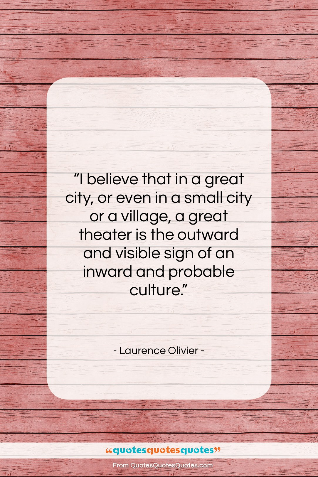 """Laurence Olivier quote: """"I believe that in a great city,…""""- at QuotesQuotesQuotes.com"""